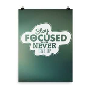 Affiche Poster – Motivation : Stay Focused and Never Give Up
