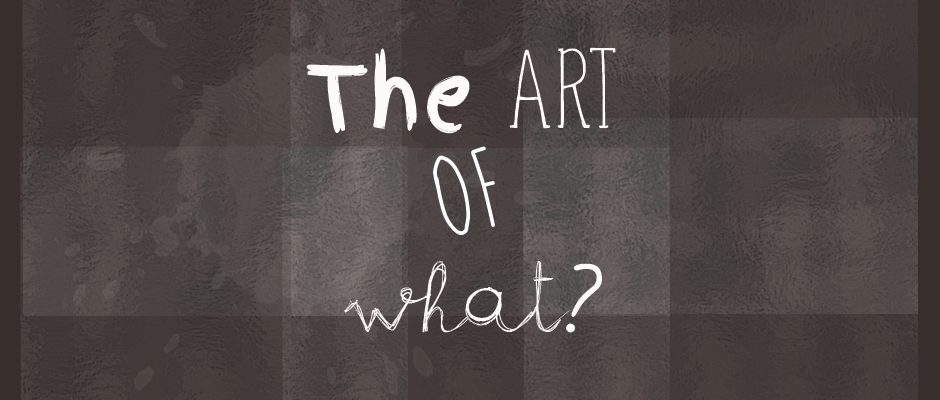 The Art Of What ?